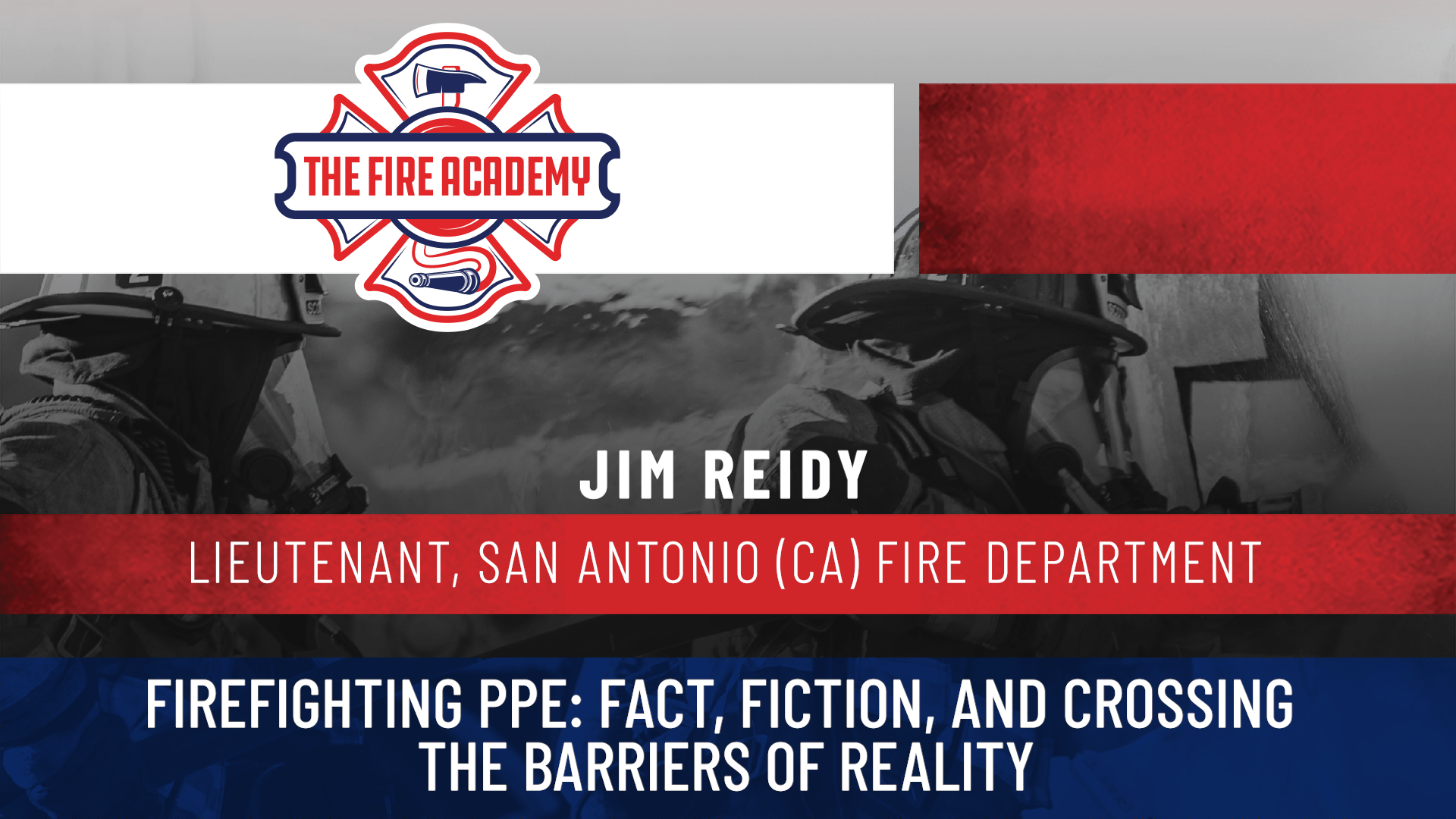 Firefighting PPE: Fact, Fiction, and Crossing the Barriers of Reality