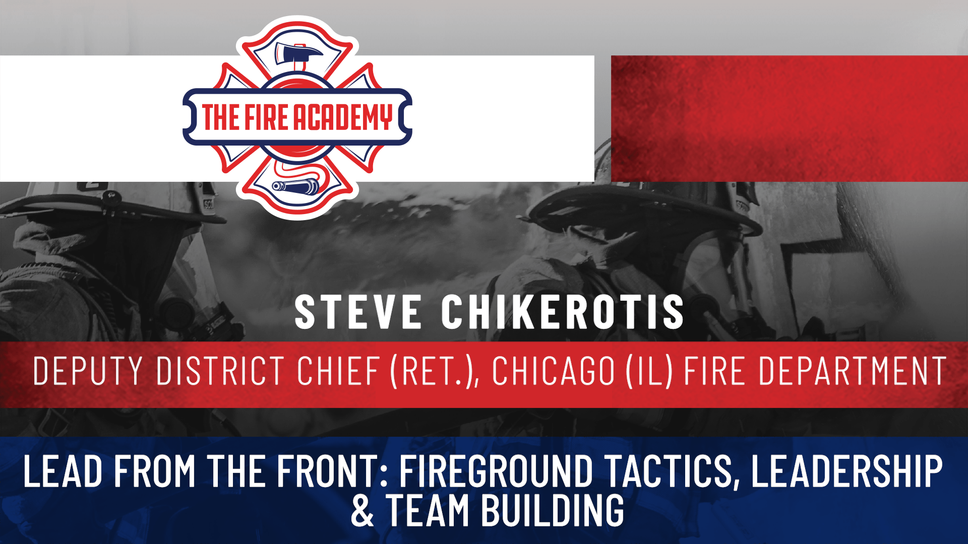 Lead from the Front: Fireground Tactics, Leadership & Team Building